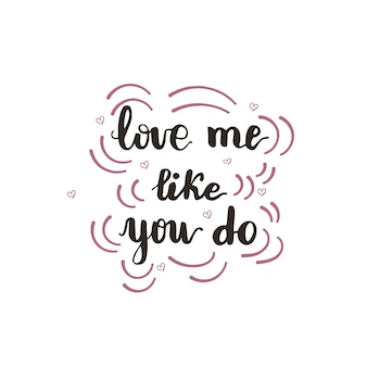 Greeting card design with lettering love me like you do. vector illustration.