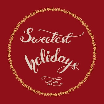 Greeting card design with lettering sweetest holidays. vector illustration.