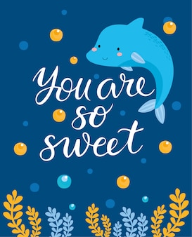 Greeting card, you are a sweet dolphin