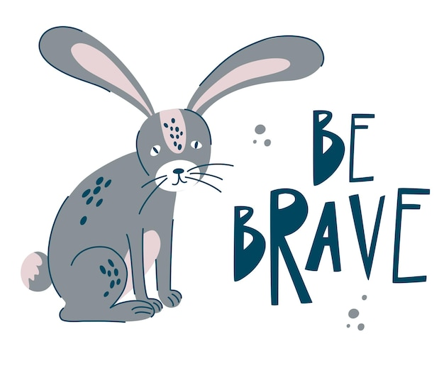 Grey rabbit with words be brave. hand draw timid forest bunny animal. cartoon wild animal and inscription. hare. scandinavian style. modern vector art for poster, nursery and kids apparel.