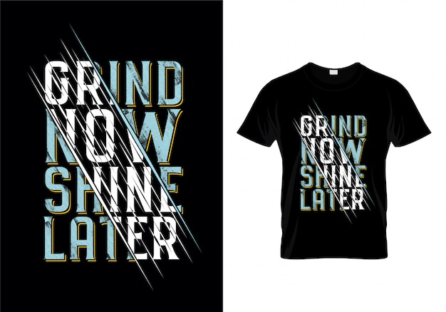 Grind now shine later typography t shirt design vector