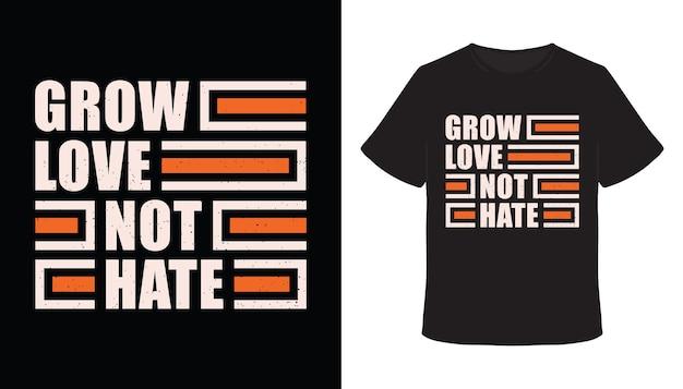 Расти любовь, а не ненависть дизайн футболки типографики