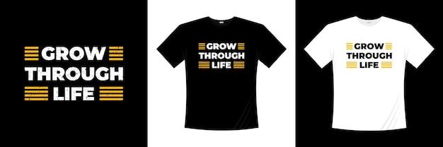 Расти через жизнь типографика дизайн футболки. футболка мотивации, вдохновения.