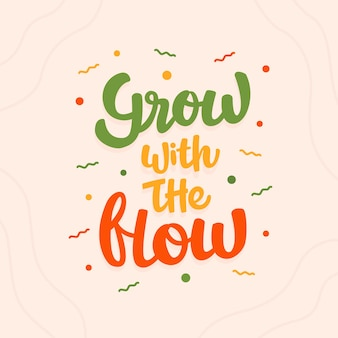 Grow with flow the lettering