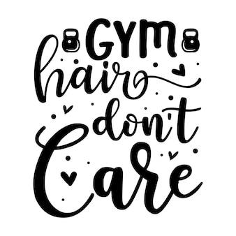 Волосы в спортзале не заботятся типография premium vector design цитата шаблон