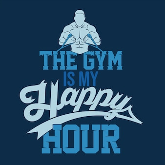 The gym is my happy hour. gym sayings & quotes