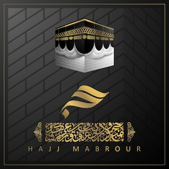 Hajj mabrour greeting islamic illustration background   design with kaaba  arabic calligraphy