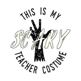 Хеллоуинский принт для футболки, костюмов и украшений. типографский дизайн с цитатой - это мой страшный костюм учителя. эмблема праздника. фондовый вектор изолированы.