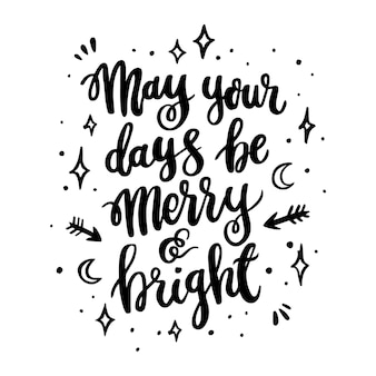 The hand drawing quote may your days be merry and bright