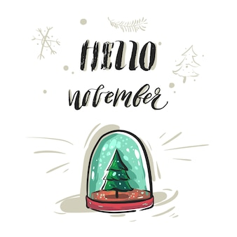 Hand drawn abstract greeting card or print with handwritten modern lettering phase hello november and glass snow globe with christmas tree isolated on white background.