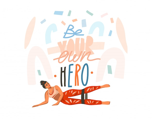 Hand drawn  abstract stock graphic illustration with young happy female training with elastics and be your own hero, handwritten lettering isolated on white collage background