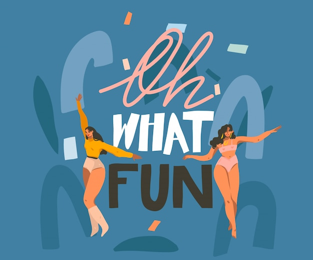 Hand drawn  abstract stock graphic illustration with young smiling females dancing at home and oh what fun handwritten lettering quote  on blue background