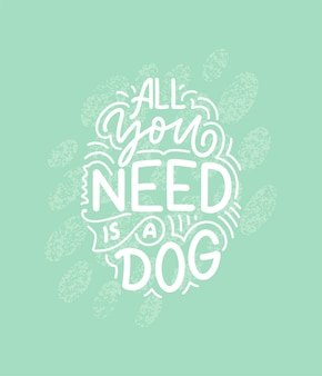 Hand drawn inspirational quote about dogs
