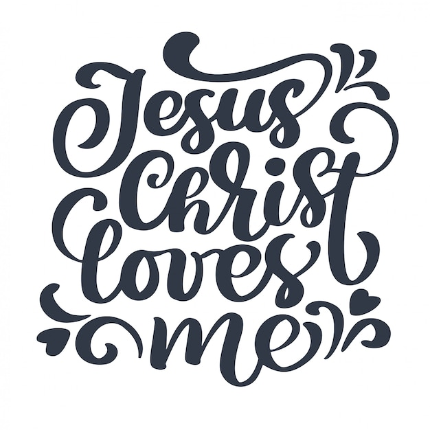 Hand drawn jesus christ loves me text on white