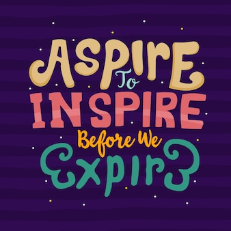 Hand drawn lettering. aspire to inspire before we expire