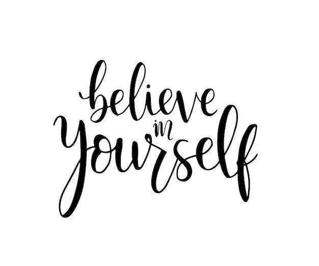 Hand drawn lettering calligraphy. believe in yourself