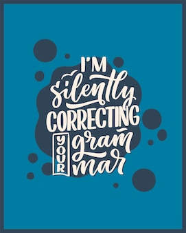 Hand drawn lettering composition about grammar. funny slogan.  calligraphy quote.