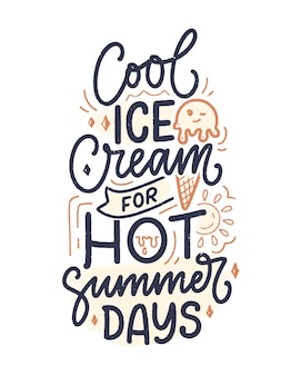 Hand drawn lettering composition about ice cream. funny season slogan.  calligraphy quote for summer fashion, beach party.