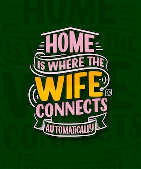 Hand drawn lettering - home is where the wife connects automatically