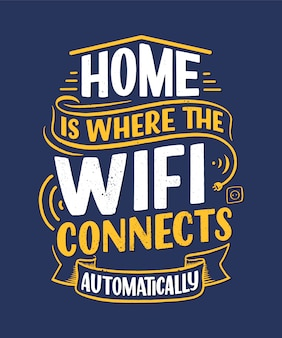 Hand drawn lettering - home is where the wifi connects automatically. smart house abstract slogan concept.