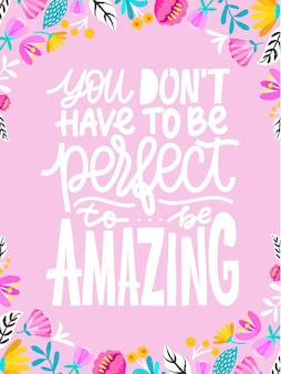 Hand drawn lettering inspirational quote you dont have to be perfect to be amazing.