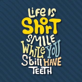Hand drawn lettering. life is short smile while you still have teeth