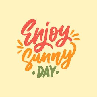 Hand drawn lettering motivation, enjoy sunny day