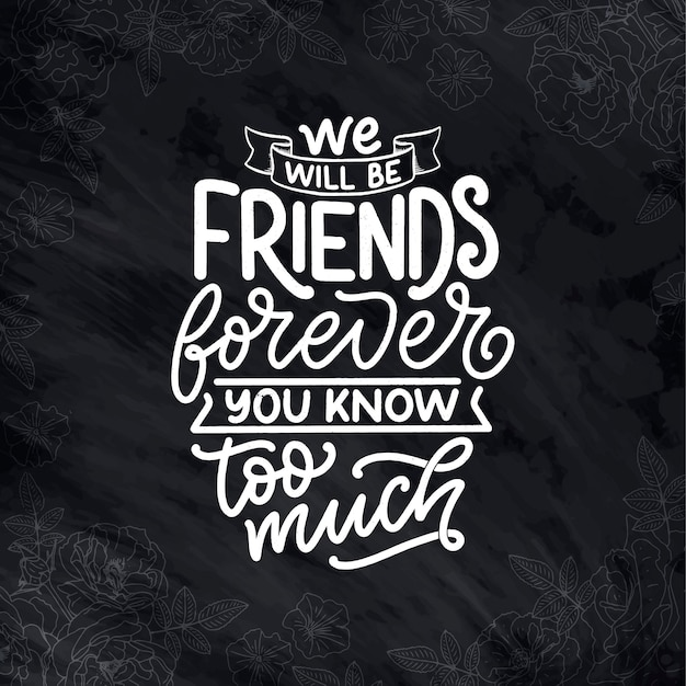 Рисованной надписи цитата в стиле современной каллиграфии о друзьях.