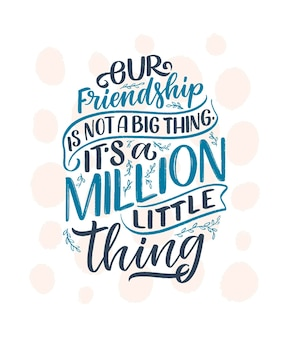 Hand drawn lettering quote in modern calligraphy style about friends slogan for print and poster des...