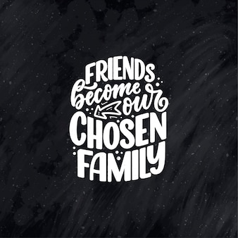 Hand drawn lettering quote in modern calligraphy style about friends. slogan for print and poster design. vector illustration
