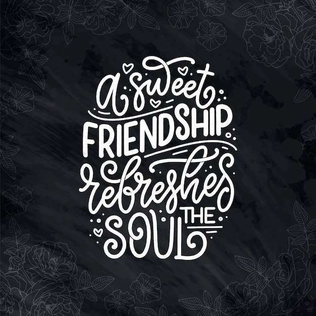 Hand drawn lettering quote in modern calligraphy style about friends slogan for prints