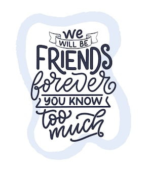 Hand drawn lettering quote in modern calligraphy style about friends.