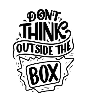 Hand drawn lettering quote in modern calligraphy style, don't think outside the box