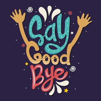 Hand drawn lettering. say goodbye