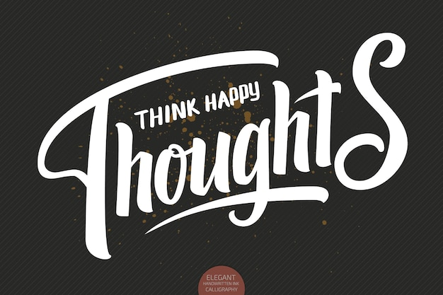 Hand drawn lettering think happy thoughts