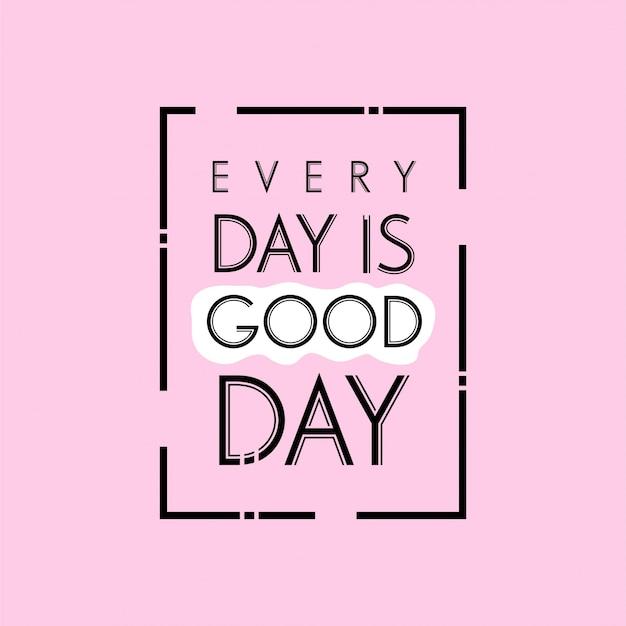 손으로 그린 글자 인쇄 술 따옴표. 매일은 좋은 날입니다. 영감과 동기 부여 벡터 디자인.