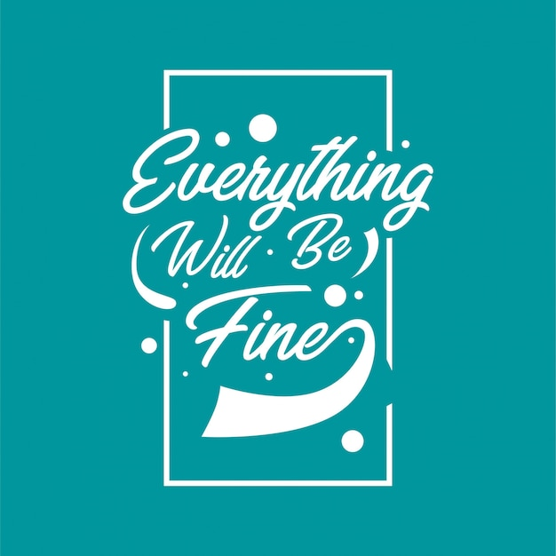 Hand drawn lettering typography quotes. everything will be fine. inspirational and motivational vector design.