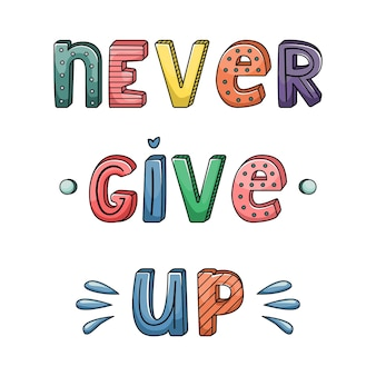Hand-drawn lettering with stripes and dots. never give up