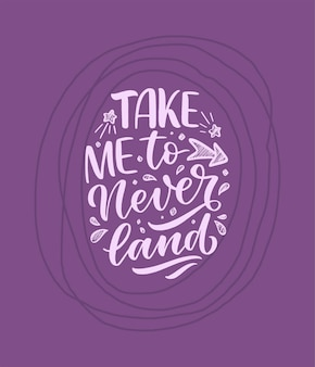 Hand drawn take me to neverland quote in purple background