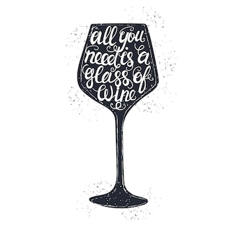 Hand drawn typography poster. conceptual handwritten phrase all you need is a glass of wine.
