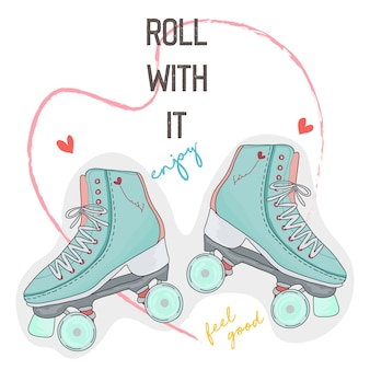 Hand drawn typography slogan with roller skate