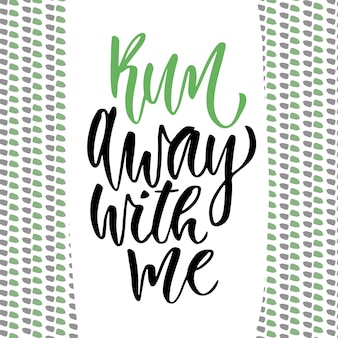 Hand drawn vector lettering. run away with me. motivational modern calligraphy. inspirational phrase for poster and icon