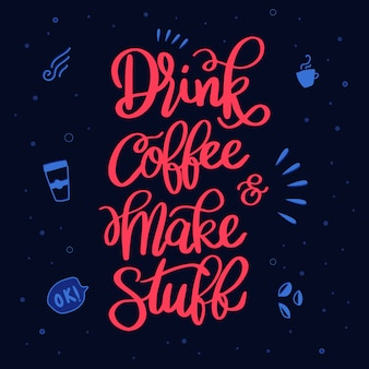 Hand lettering drink coffee make stuff quote