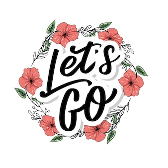 Hand lettering of motivational phrase 'let's go ' ink painted modern calligraphy. floral wreath