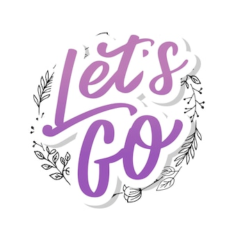 Hand lettering of motivational phrase 'let's go ' ink painted modern calligraphy.  hand typography. isolated on white.