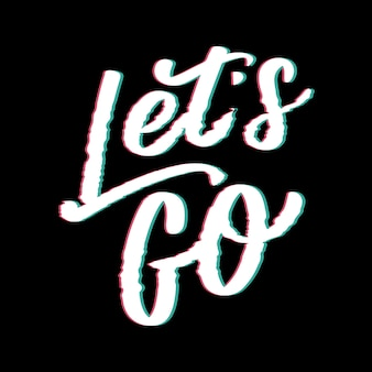Hand lettering of motivational phrase 'let's go ' ink painted modern calligraphy.