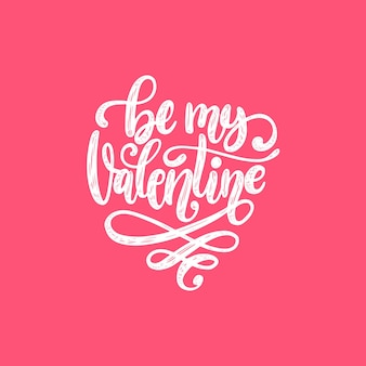 Hand lettering phrase be my valentine.