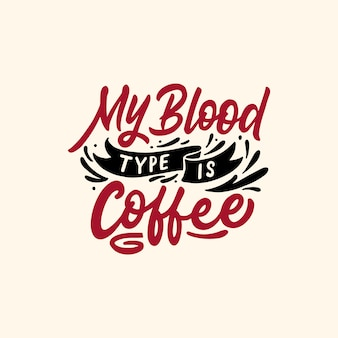 Hand lettering quotes my blood type is coffee
