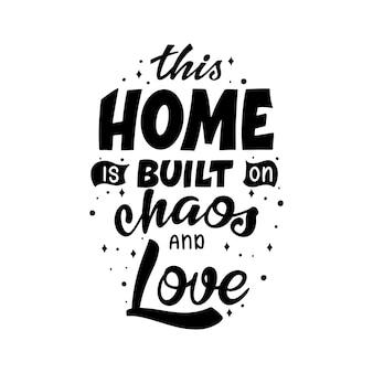 Рука надписи типографии плакат. цитата этот дом построен на хаосе и любви. вдохновение и позитивный плакат с каллиграфическим письмом. векторная иллюстрация.