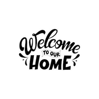 Рука надписи типографии плакат. цитата добро пожаловать в наш дом. вдохновение и позитивный плакат с каллиграфическим письмом. векторная иллюстрация.